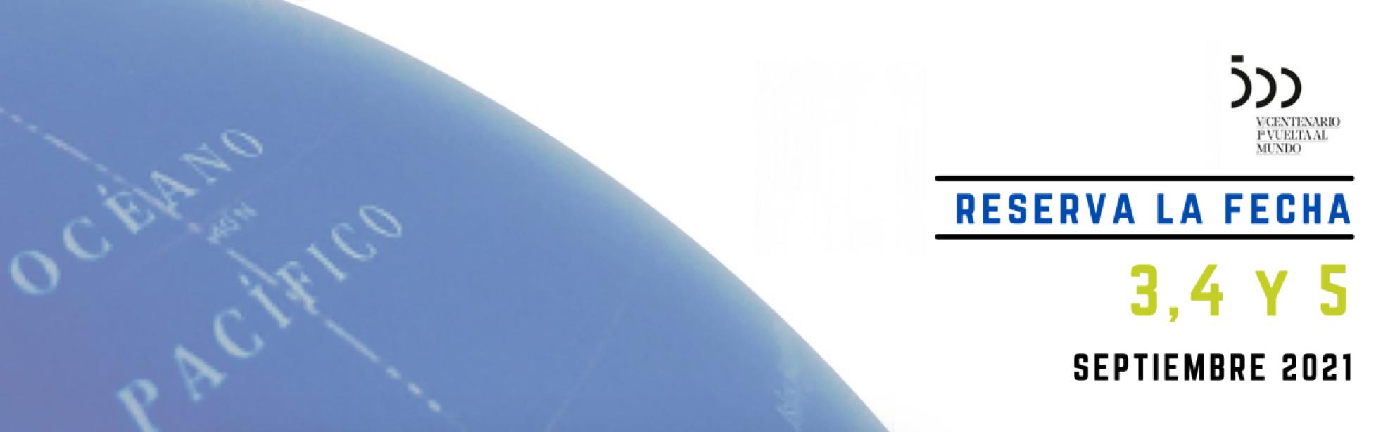 Congreso Internacional «500 años del Océano Pacífico. De la Primera Vuelta al Mundo a nuestros días»